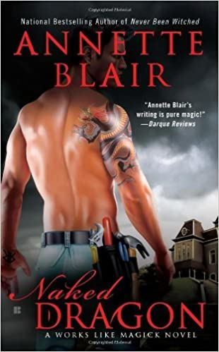 Naked Dragon: A Works Like Magick Novel by Annette Blair (2010-01 ...
