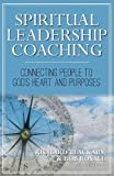 img - for Spiritual Leadership Coaching: Connecting People to God's Heart and Purposes book / textbook / text book