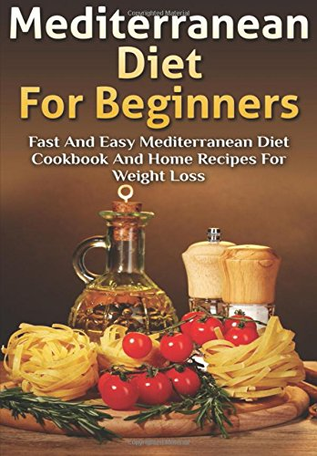 Download mediterranean diet for beginners fast and easy download mediterranean diet for beginners fast and easy mediterranean diet cookbook and home recipes for weight loss book pdf audio idk0atlcb forumfinder Choice Image