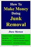 How to Make Money Doing Junk Removal, Dave Merton, 1494951266