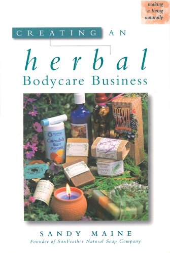Creating an Herbal Bodycare Business (Making a Living Naturally) por Sandy Maine