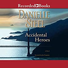 Accidental Heroes Audiobook by Danielle Steel Narrated by Jim Frangione