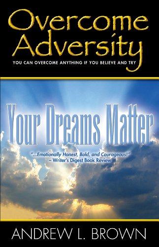 Overcome Adversity Your Dreams Matter (BreakThru=> Series Book 1) Pdf