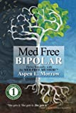 Med Free Bipolar: Thrive Naturally with the Med Free Method™ (Med Free Method Book Series) (Volume 1)