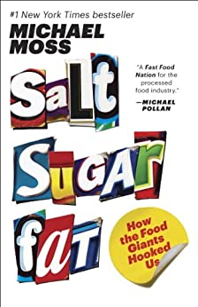Salt Sugar Fat: How the Food Giants Hooked Us by [Moss, Michael]