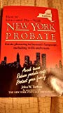 How to Live-And Die-With New York Probate: Estate Planning in Layman's Language, Including Wills and Trusts