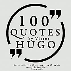 100 Quotes by Victor Hugo (Great Writers and Their Inspiring Thoughts)