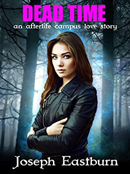 Dead Time: an afterlife campus love story by [Eastburn, Joseph]