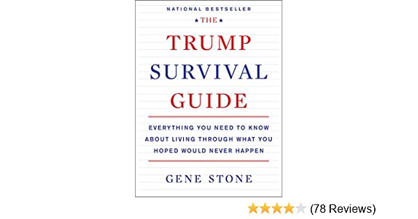 The trump survival guide everything you need to know about living to know about living through what you hoped would never happen kindle edition by gene stone politics social sciences kindle ebooks amazon fandeluxe Image collections