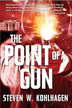 The Point Of A Gun: Thriller by [Steven W. Kohlhagen]