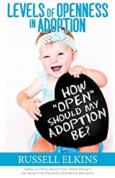 How Open Should My Adoption Be?: Levels of Openness In Adoption (Guide to a Healthy Adoptive Family, Adoption Parenting, and Relationships Book 3) (English Edition)