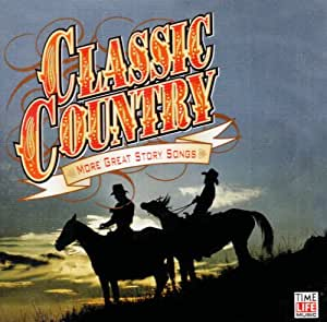 Classic Country: More Great Story Songs