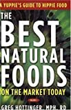 The Best Natural Foods on the Market Today : A Yuppie's Guide to Hippie Food, Hottinger, Greg, 0974979600