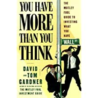 You Have More Than You Think: The Motley Fool Guide To Investing What You Have