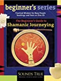 The Beginner's Guide to Shamanic Journeying, Sandra Ingerman, 1591791111