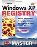Windows XP Registry: A Complete Guide to Customizing and Optimizing Windows XP (Information Technologies Master Series)