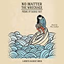 No Matter the Wreckage Audiobook by Sarah Kay Narrated by Sarah Kay