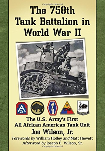 The 758th Tank Battalion in World War II: The U.s. Army's First All African American Tank Unit (Bill France Sr)