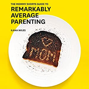 The Mommy Shorts Guide to Remarkably Average Parenting Audiobook