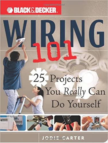 Black & Decker Wiring 101: 25 Projects You Really Can Do ... on