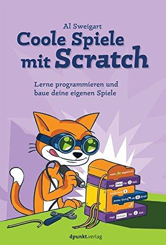 Coole Spiele mit Scratch: Lerne programmieren und baue deine eigenen Spiele Taschenbuch – 27. März 2017 Al Sweigart Volkmar Gronau dpunkt 3864904471