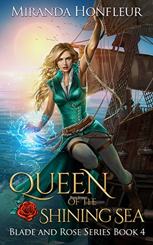 Queen of the Shining Sea (Blade and Rose Book 4) (Rose Dragon)