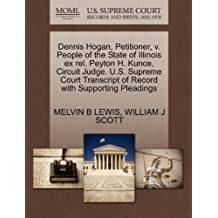 Dennis Hogan, Petitioner, V. People of the State of Illinois Ex Rel. Peyton H. Kunce, Circuit Judge. U.S. Supreme Court Transcript of Record with Supporting Pleadings