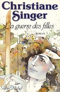 La guerre des filles : roman, Singer, Christiane