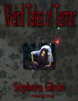 Weird Tales of Terror: Volume One by [Giron, Sephera]