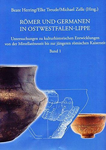 Römer und Germanen in Ostwestfalen-Lippe: Untersuchungen zu kulturhistorischen Entwicklungen von der Mittellatènezeit bis zur jüngeren römischen Kaiserzeit. Band 1