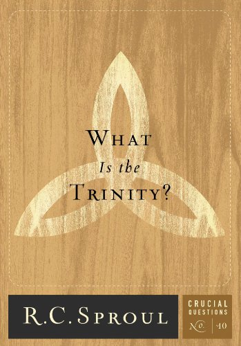 What is the Trinity? (Crucial Questions Series Book 10) by [Sproul, R.C.]