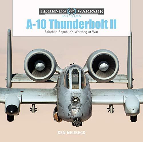 Fairchild Aviation - A10 Thunderbolt II: Fairchild Republic's Warthog at War (Legends of Warfare: Aviation)