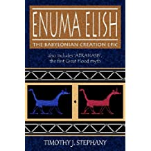 Enuma Elish: The Babylonian Creation Epic: also includes 'Atrahasis', the first Great Flood myth