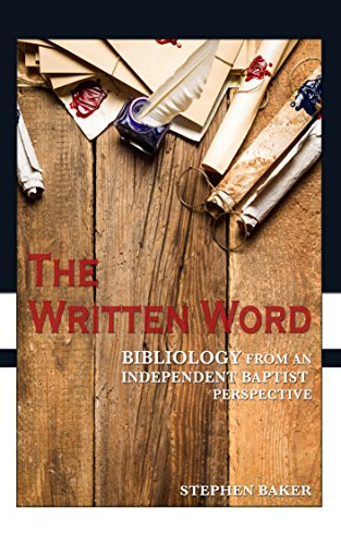 The Written Word: Bibliology From An Independent Baptist Perspective (Doctrine Book 1)