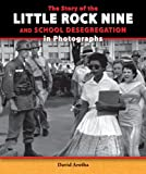 img - for The Story of the Little Rock Nine and School Desegregation in Photographs (Story of the Civil Rights Movement in Photographs) book / textbook / text book