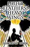 Light Feathers, Heavy Wings, Desmond A. Baker, 1630000035