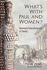 What's with Paul and Women: Unlocking the Cultural Background to 1 Timothy 2 Kindle Edition