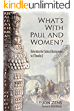What's with Paul and Women: Unlocking the Cultural Background to 1 Timothy 2