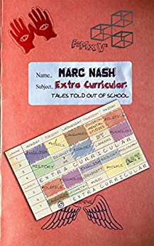 Extra-Curricular: Tales Told Out Of School by [Nash, Marc]