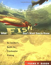 What Fish Don't Want You to Know: An Insider's Guide to Freshwater Fishing