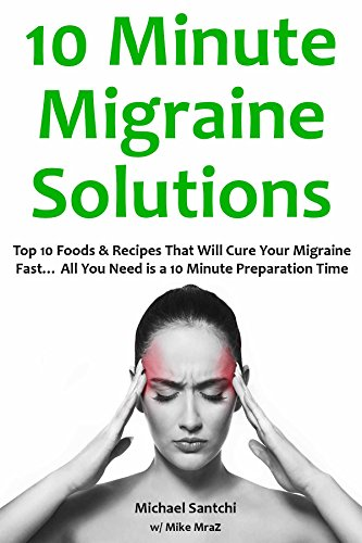 10 Minute Migraine Solutions: Top 10 Foods & Recipes That Will Cure Your Migraine Fast... All You Need is a 10 Minute Preparation Time (English Edition)