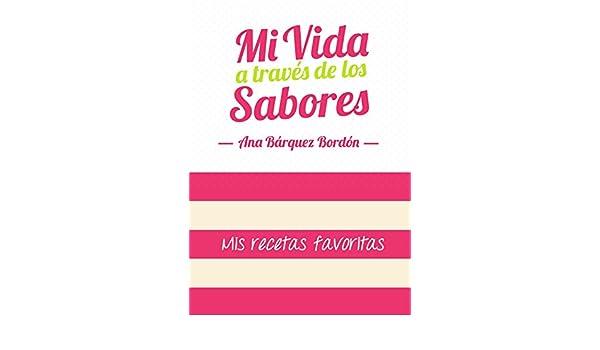 Amazon.com: Mi vida a través de los sabores: Mis recetas favoritas (Spanish Edition) eBook: Ana Bárquez Bordón: Kindle Store