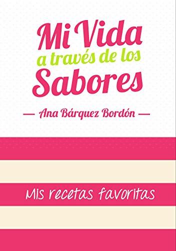 Mi vida a través de los sabores: Mis recetas favoritas (Spanish Edition) by