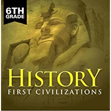 6th Grade History: First Civilizations: Ancient Civilizations for Kids Sixth Grade Books (Children's Ancient History Books)