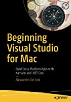 Beginning Visual Studio for Mac: Build Cross-Platform Apps with Xamarin and .NET Core Front Cover