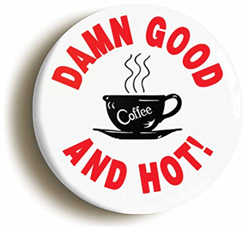 Damn Good Coffee And Hot Button Pin (Size Is 1inch (Twin Peaks Costumes)