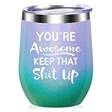 You're Awesome Keep That Up - Thank you, New Job, Congratulation, Graduation, Funny Birthday Gifts Idea for Women, Men, Boss, Coworkers, Employee - 12oz WineTumbler Cup - Multicolor
