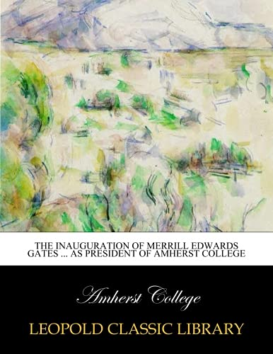 The inauguration of Merrill Edwards Gates as president of Amherst college pdf epub