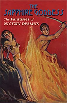 The Sapphire Goddess: The Fantasies of Nictzin Dyalhis by Nictzin Dyalhis