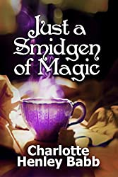 Just a Smidgen of Magic: Enchantment at the Edge of Mundane (Mundane Magic Book 1)